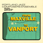 Portland Jazz Composers Ensemble From Maxville to Vanport